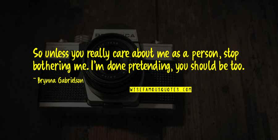 Stop Pretending Quotes By Brynna Gabrielson: So unless you really care about me as