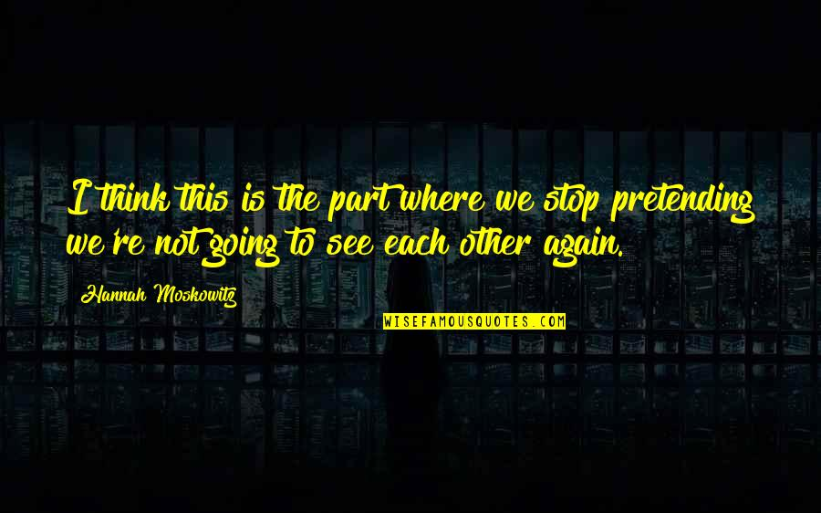 Stop Pretending Quotes By Hannah Moskowitz: I think this is the part where we
