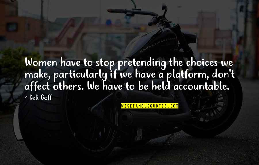 Stop Pretending Quotes By Keli Goff: Women have to stop pretending the choices we