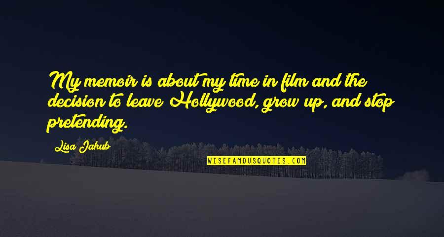 Stop Pretending Quotes By Lisa Jakub: My memoir is about my time in film