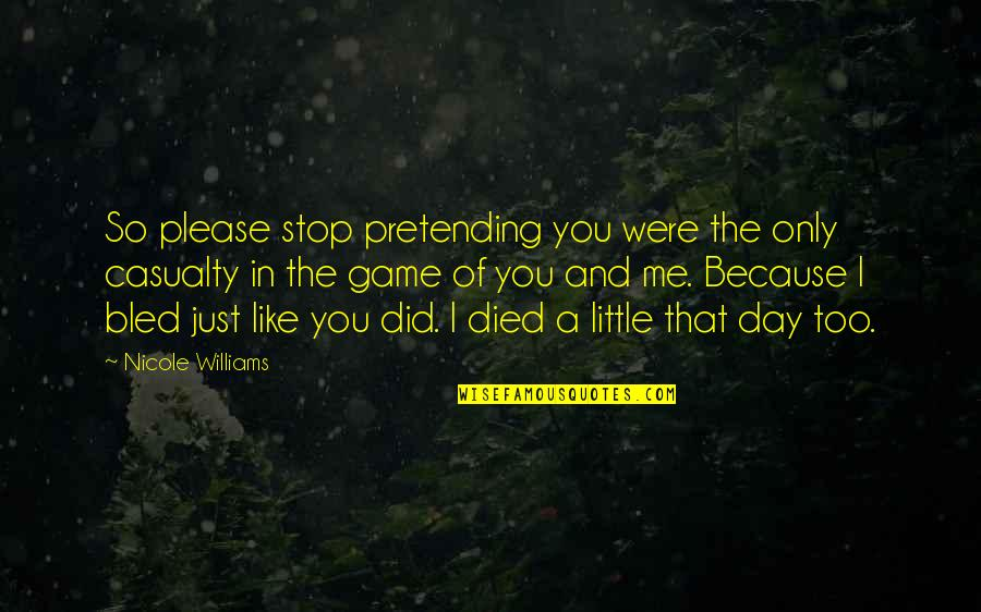 Stop Pretending Quotes By Nicole Williams: So please stop pretending you were the only