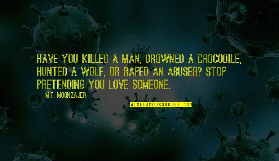 Stop Pretending To Be Someone You're Not Quotes By M.F. Moonzajer: Have you killed a man, drowned a crocodile,