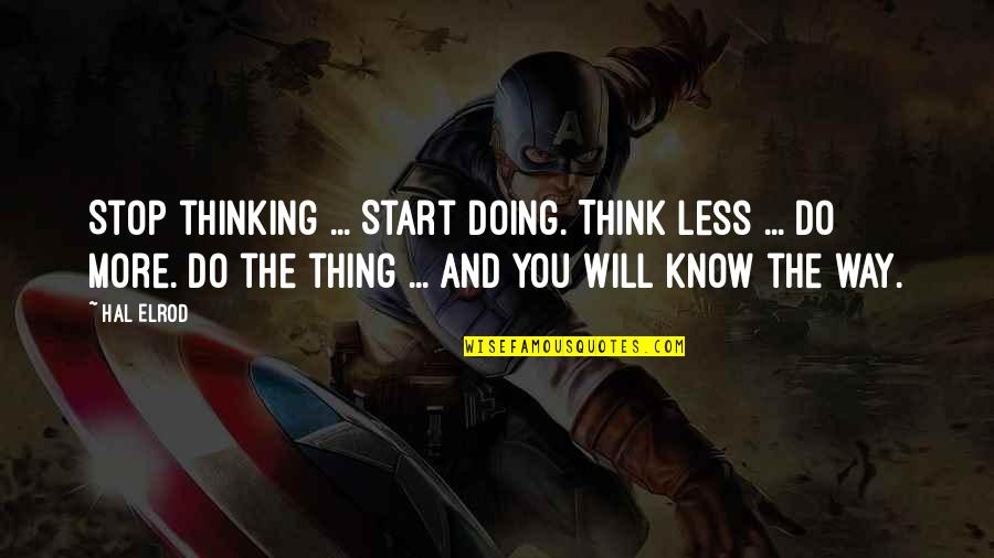 Stop Thinking And Start Doing Quotes By Hal Elrod: Stop thinking ... Start doing. Think less ...
