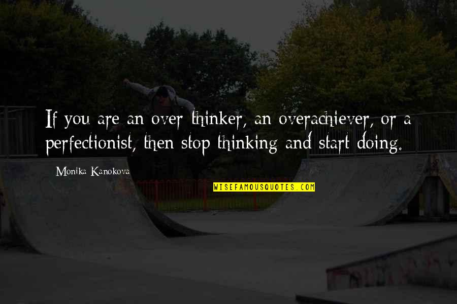 Stop Thinking And Start Doing Quotes By Monika Kanokova: If you are an over-thinker, an overachiever, or