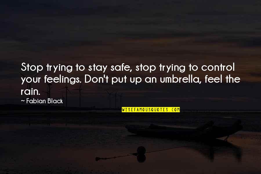 Stop Trying To Control Quotes By Fabian Black: Stop trying to stay safe, stop trying to