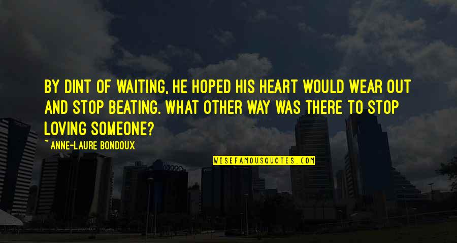 Stop Waiting Quotes By Anne-Laure Bondoux: By dint of waiting, he hoped his heart
