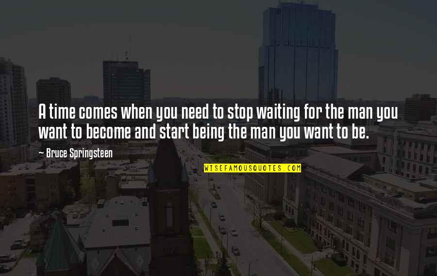 Stop Waiting Quotes By Bruce Springsteen: A time comes when you need to stop