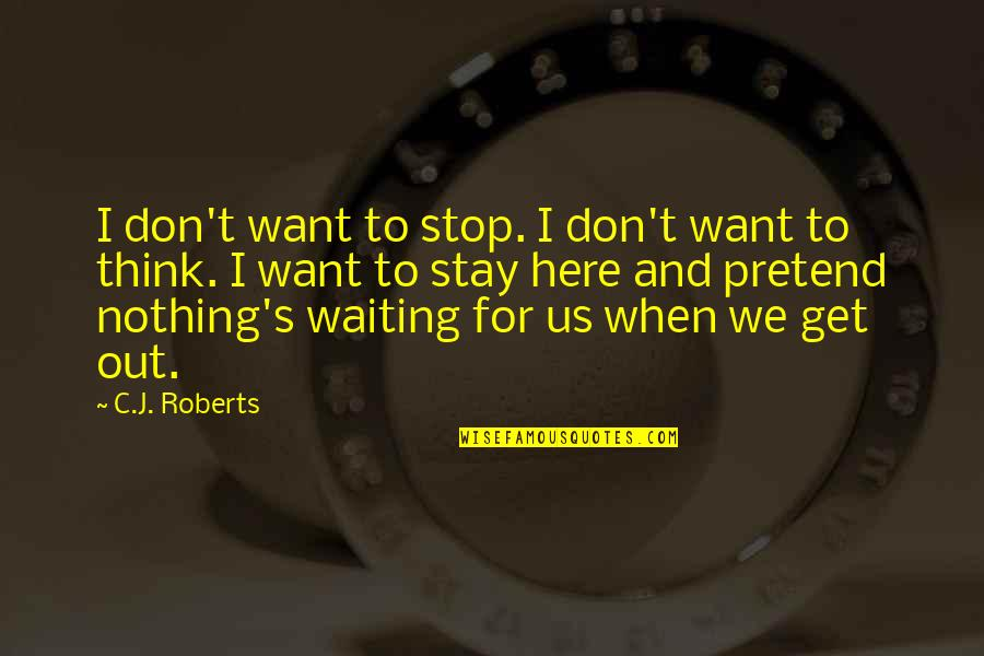 Stop Waiting Quotes By C.J. Roberts: I don't want to stop. I don't want