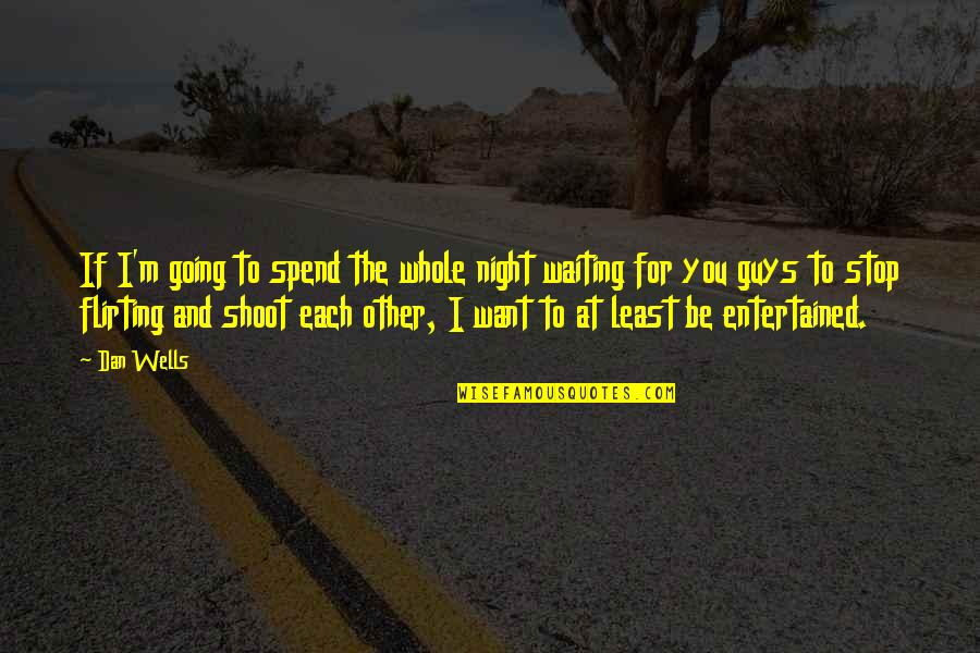 Stop Waiting Quotes By Dan Wells: If I'm going to spend the whole night