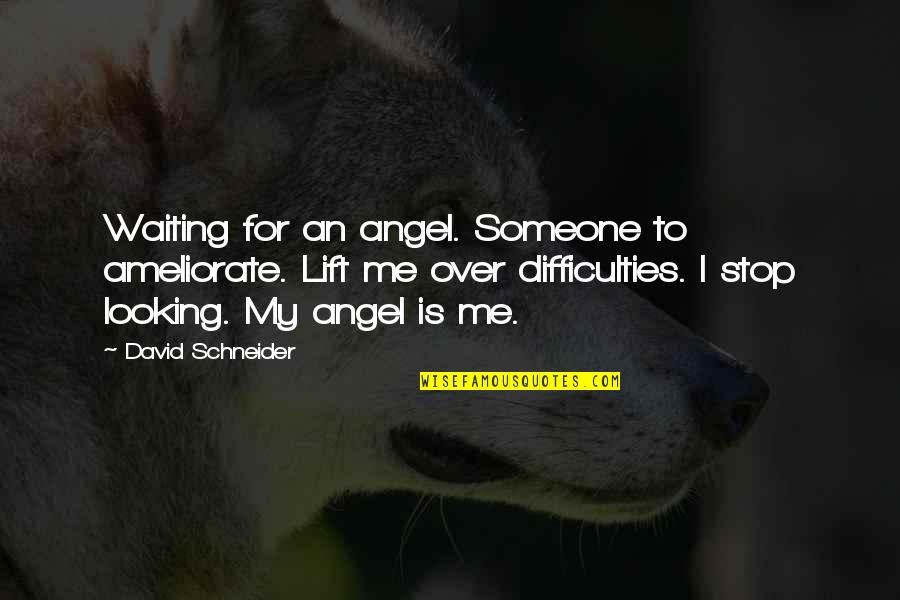 Stop Waiting Quotes By David Schneider: Waiting for an angel. Someone to ameliorate. Lift