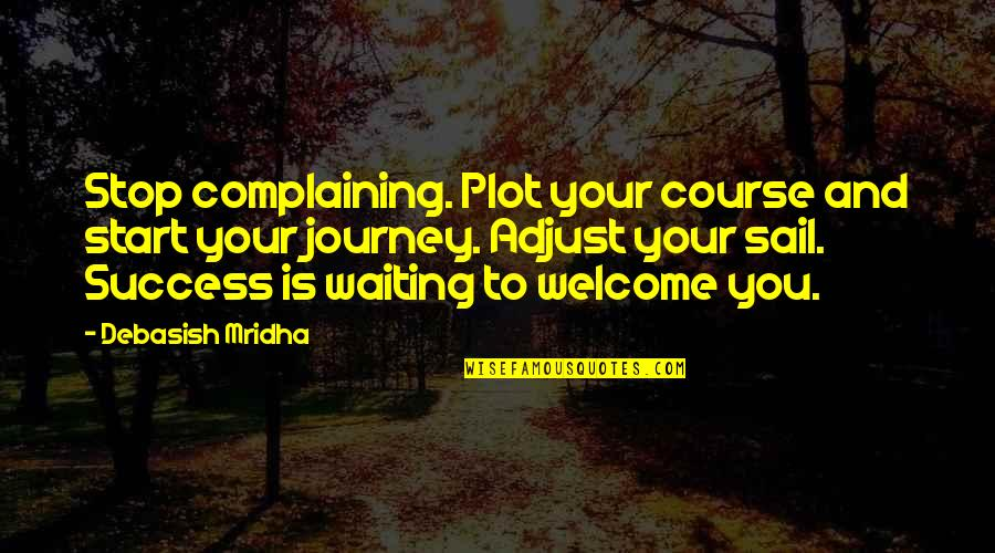 Stop Waiting Quotes By Debasish Mridha: Stop complaining. Plot your course and start your