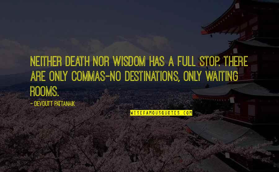 Stop Waiting Quotes By Devdutt Pattanaik: Neither death nor wisdom has a full stop.