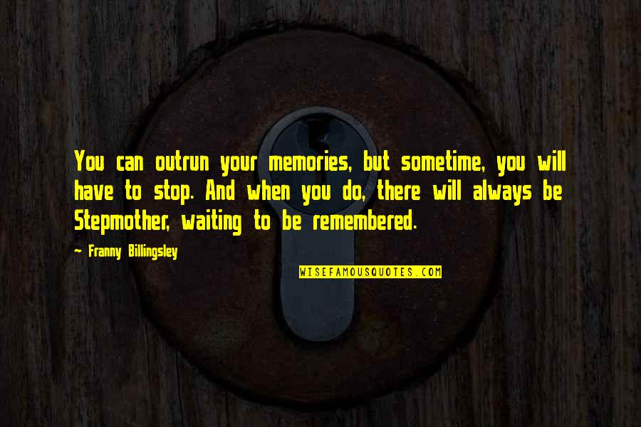 Stop Waiting Quotes By Franny Billingsley: You can outrun your memories, but sometime, you
