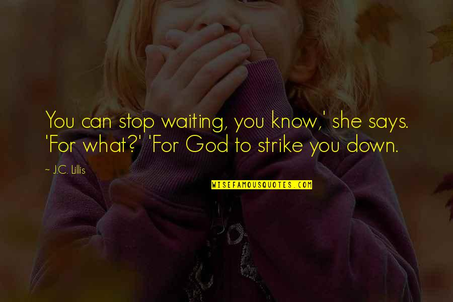 Stop Waiting Quotes By J.C. Lillis: You can stop waiting, you know,' she says.