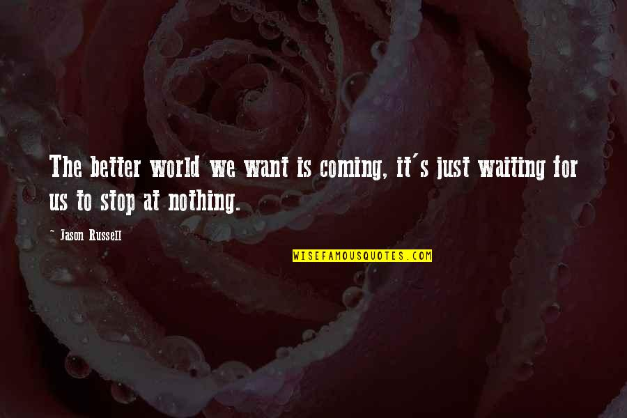 Stop Waiting Quotes By Jason Russell: The better world we want is coming, it's