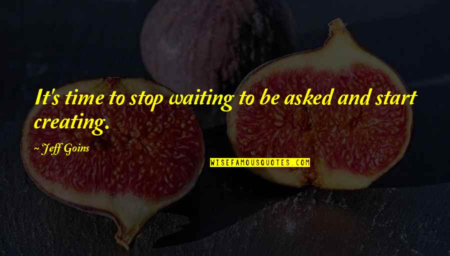 Stop Waiting Quotes By Jeff Goins: It's time to stop waiting to be asked
