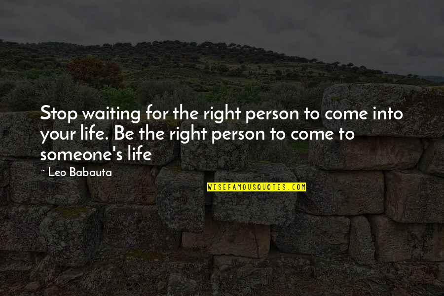 Stop Waiting Quotes By Leo Babauta: Stop waiting for the right person to come