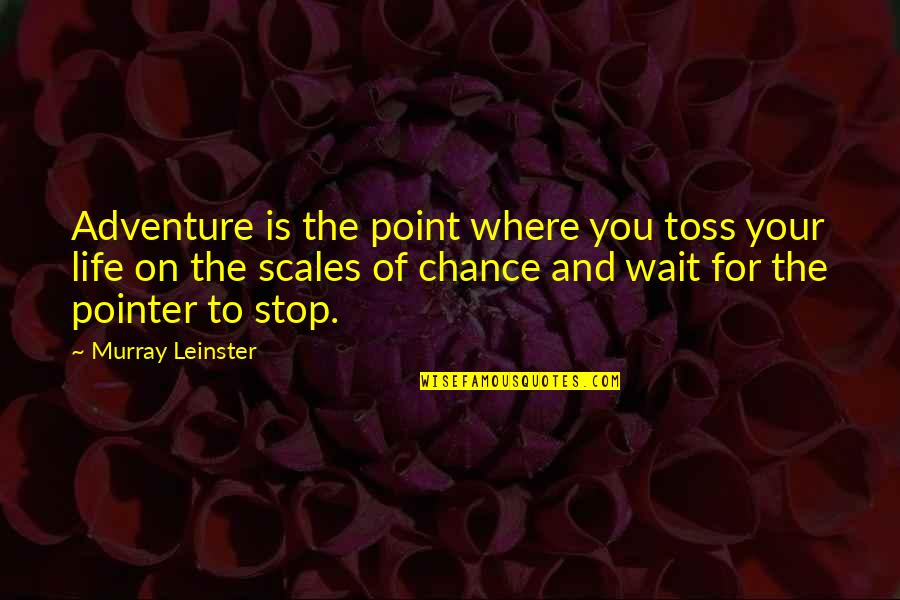 Stop Waiting Quotes By Murray Leinster: Adventure is the point where you toss your