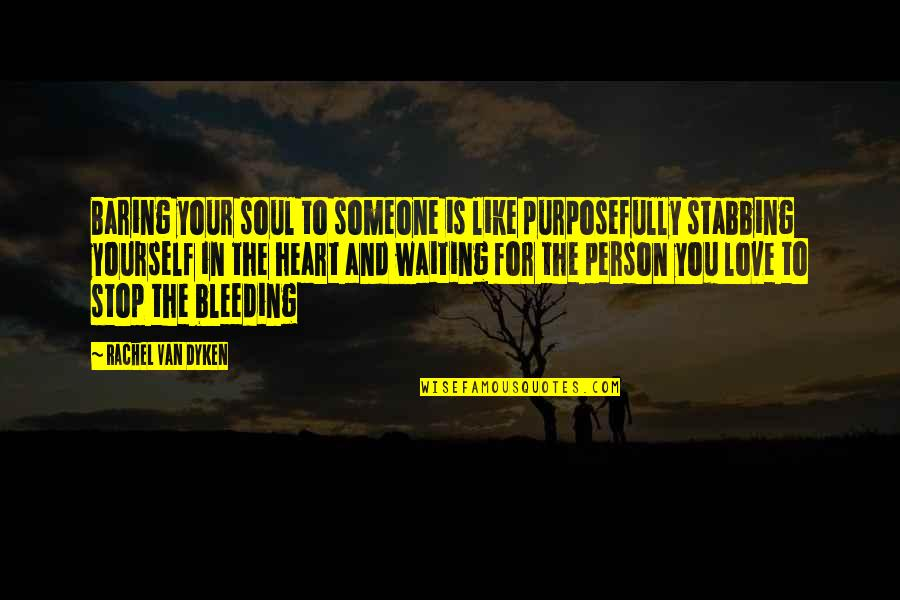 Stop Waiting Quotes By Rachel Van Dyken: Baring your soul to someone is like purposefully