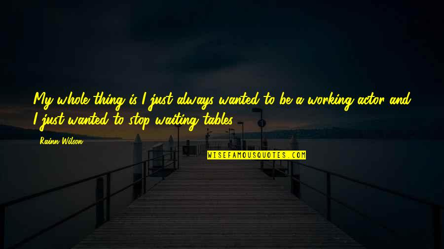 Stop Waiting Quotes By Rainn Wilson: My whole thing is I just always wanted
