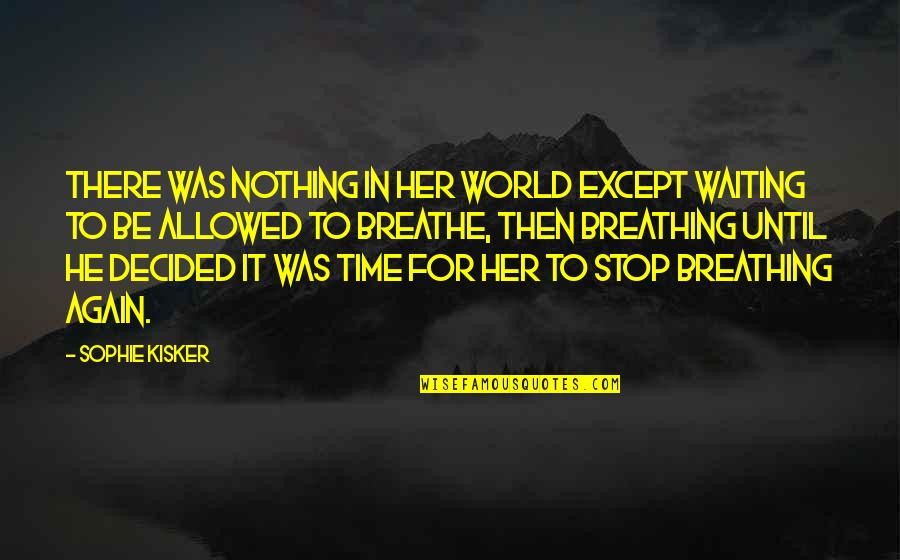 Stop Waiting Quotes By Sophie Kisker: There was nothing in her world except waiting