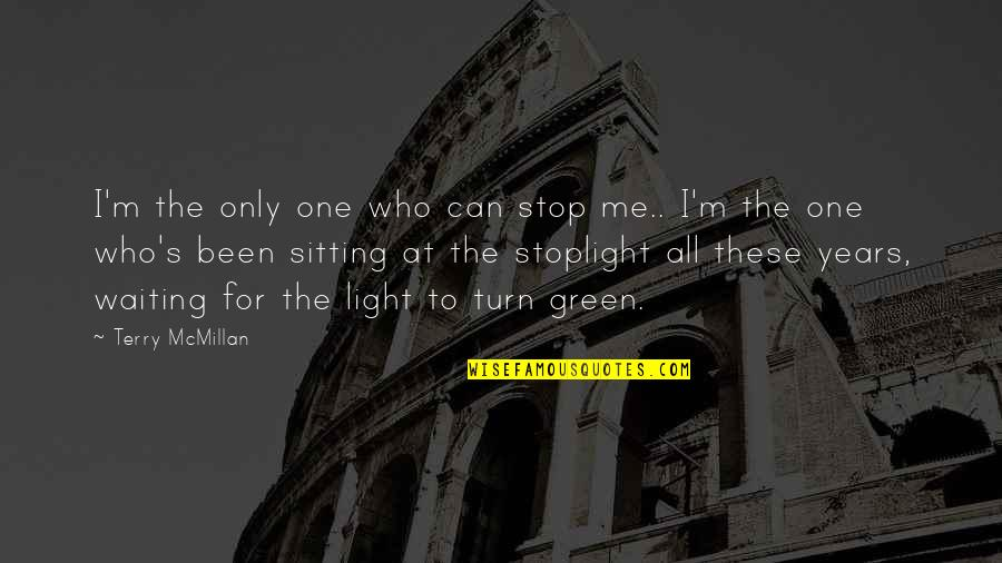 Stop Waiting Quotes By Terry McMillan: I'm the only one who can stop me..
