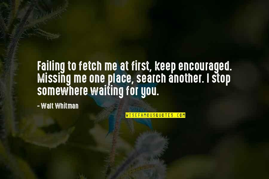 Stop Waiting Quotes By Walt Whitman: Failing to fetch me at first, keep encouraged.