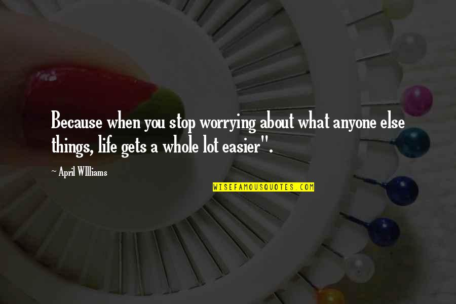 Stop Worrying About Love Quotes By April WIlliams: Because when you stop worrying about what anyone