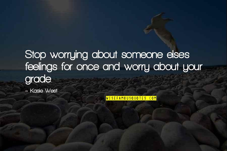 Stop Worrying About Love Quotes By Kasie West: Stop worrying about someone else's feelings for once
