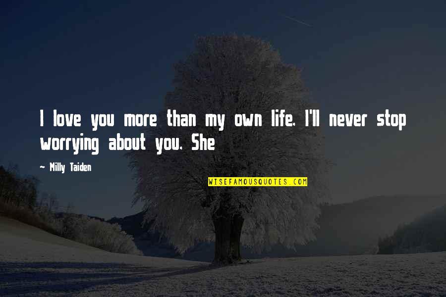 Stop Worrying About Love Quotes By Milly Taiden: I love you more than my own life.