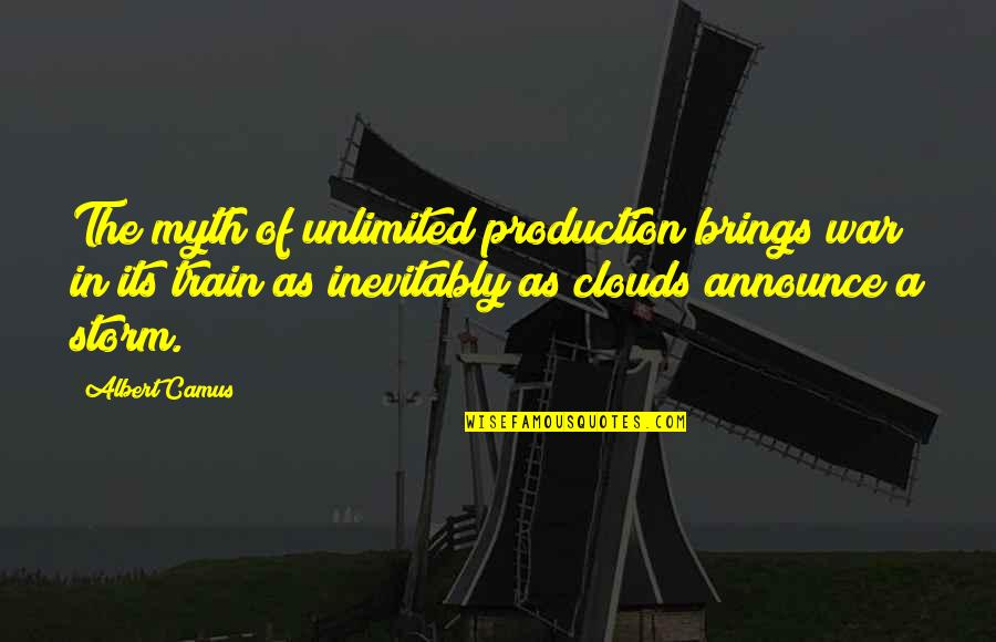 Storm Clouds Quotes By Albert Camus: The myth of unlimited production brings war in