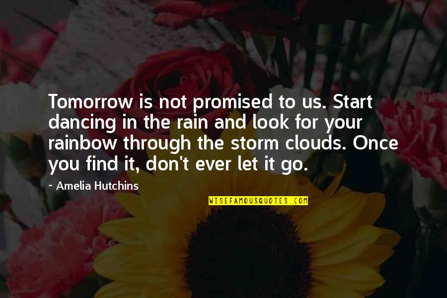 Storm Clouds Quotes By Amelia Hutchins: Tomorrow is not promised to us. Start dancing