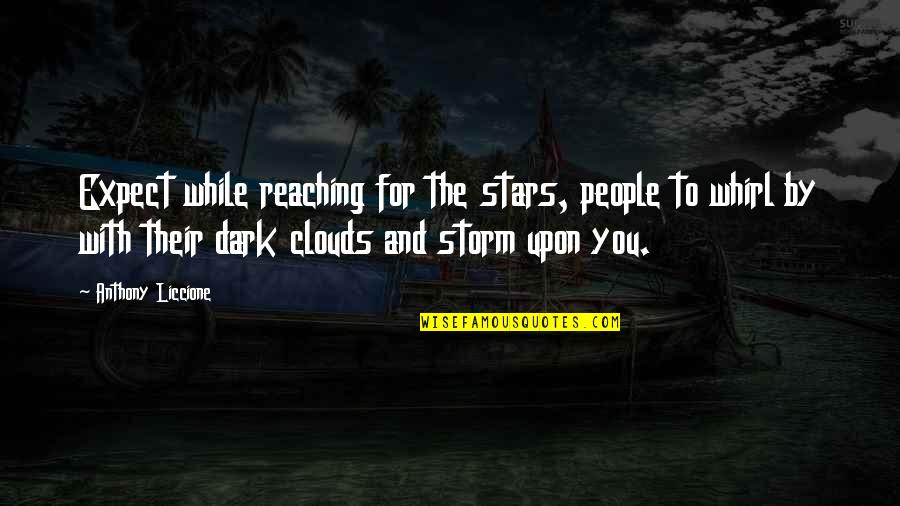 Storm Clouds Quotes By Anthony Liccione: Expect while reaching for the stars, people to