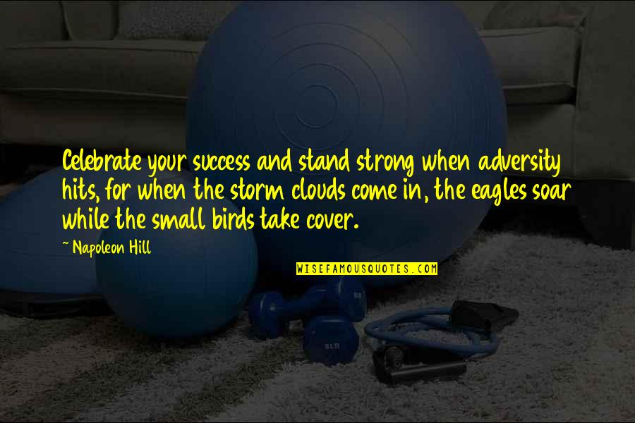 Storm Clouds Quotes By Napoleon Hill: Celebrate your success and stand strong when adversity