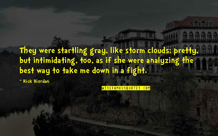 Storm Clouds Quotes By Rick Riordan: They were startling gray, like storm clouds; pretty,