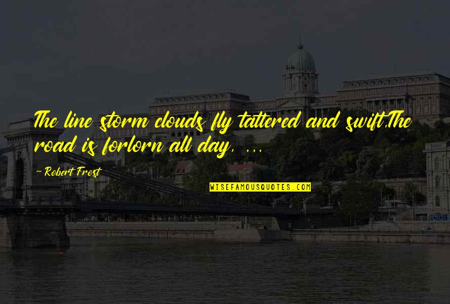 Storm Clouds Quotes By Robert Frost: The line storm clouds fly tattered and swift,The