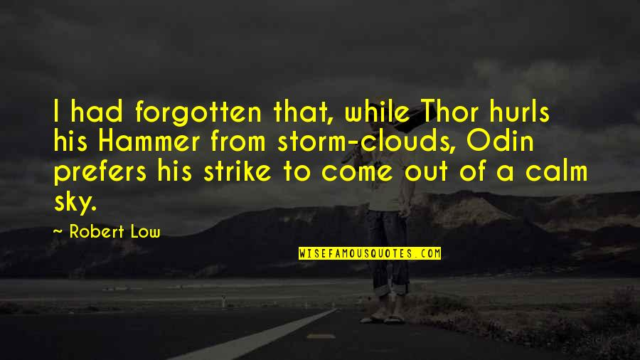 Storm Clouds Quotes By Robert Low: I had forgotten that, while Thor hurls his