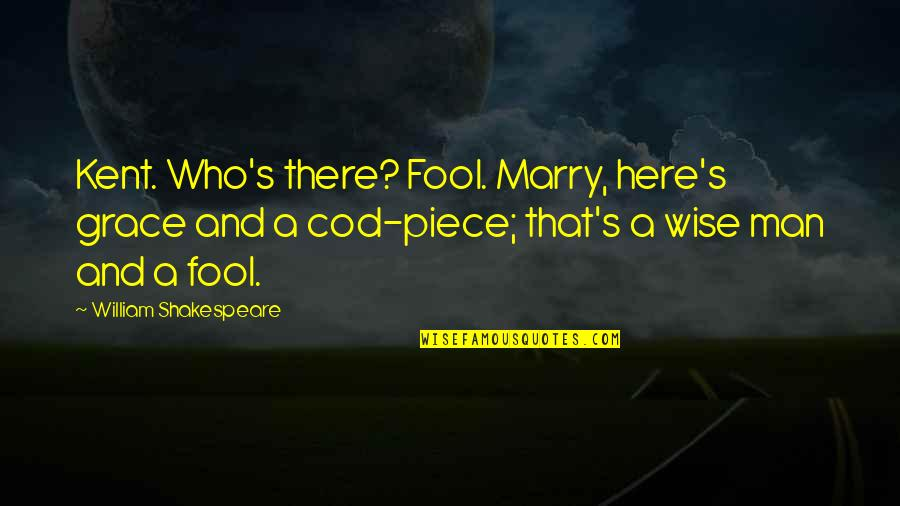 Storm In King Lear Quotes By William Shakespeare: Kent. Who's there? Fool. Marry, here's grace and
