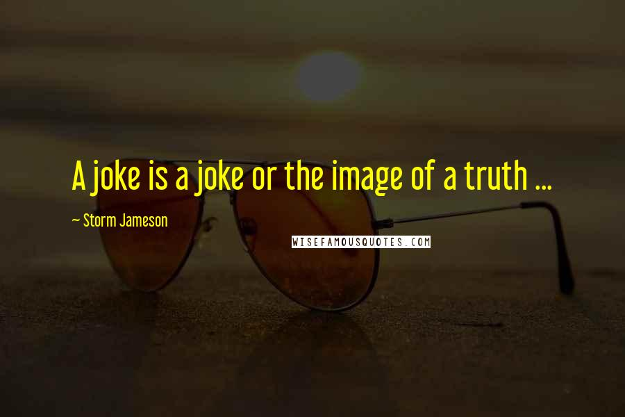 Storm Jameson quotes: A joke is a joke or the image of a truth ...