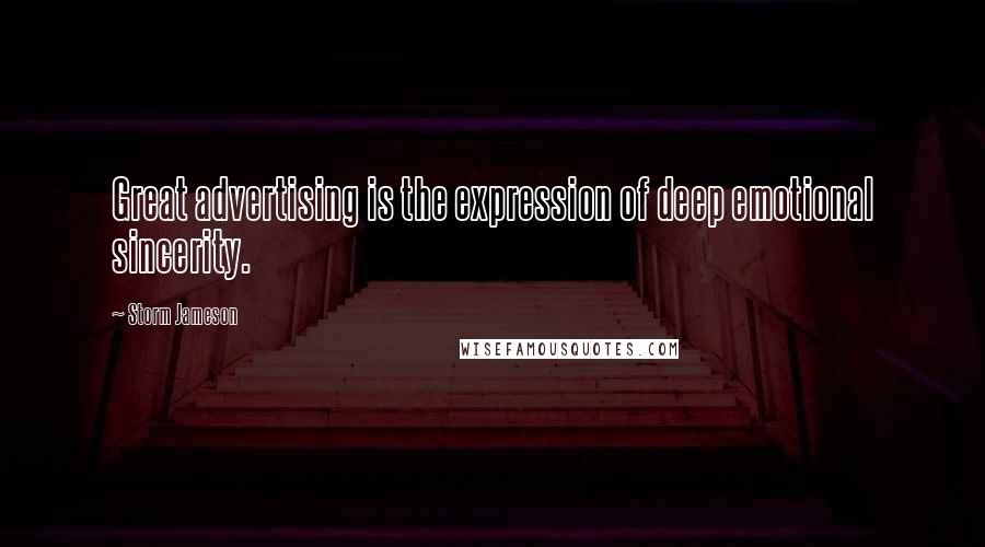 Storm Jameson quotes: Great advertising is the expression of deep emotional sincerity.
