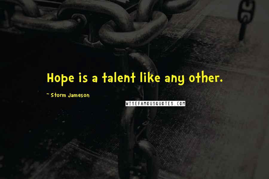 Storm Jameson quotes: Hope is a talent like any other.