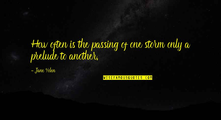 Storm Passing Quotes By Jane Yolen: How often is the passing of one storm