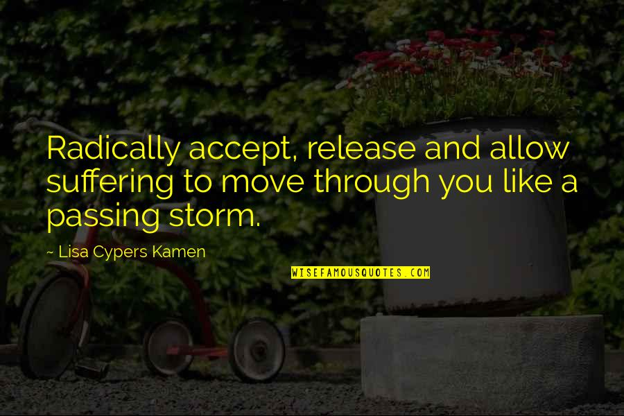 Storm Passing Quotes By Lisa Cypers Kamen: Radically accept, release and allow suffering to move