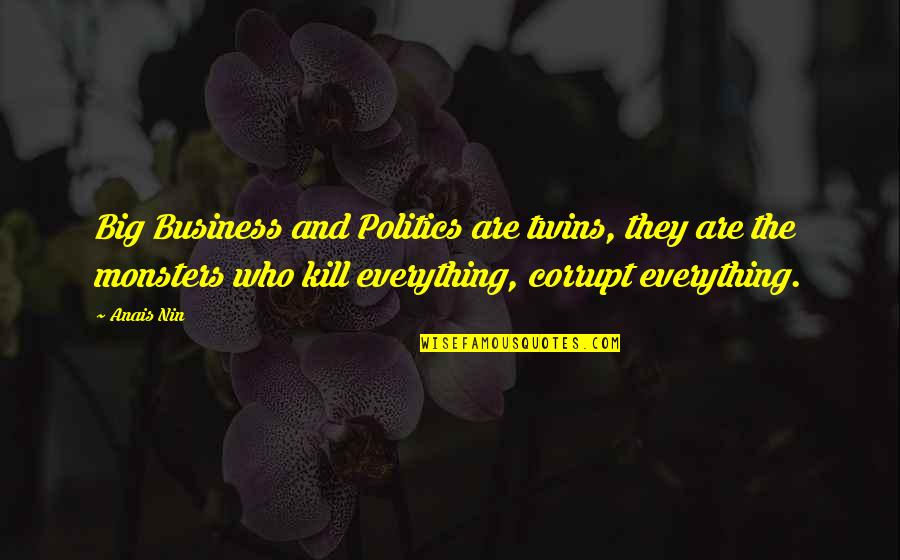 Stormbattered Quotes By Anais Nin: Big Business and Politics are twins, they are