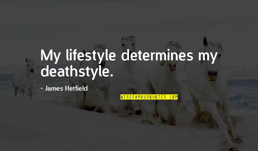 Stormbattered Quotes By James Hetfield: My lifestyle determines my deathstyle.