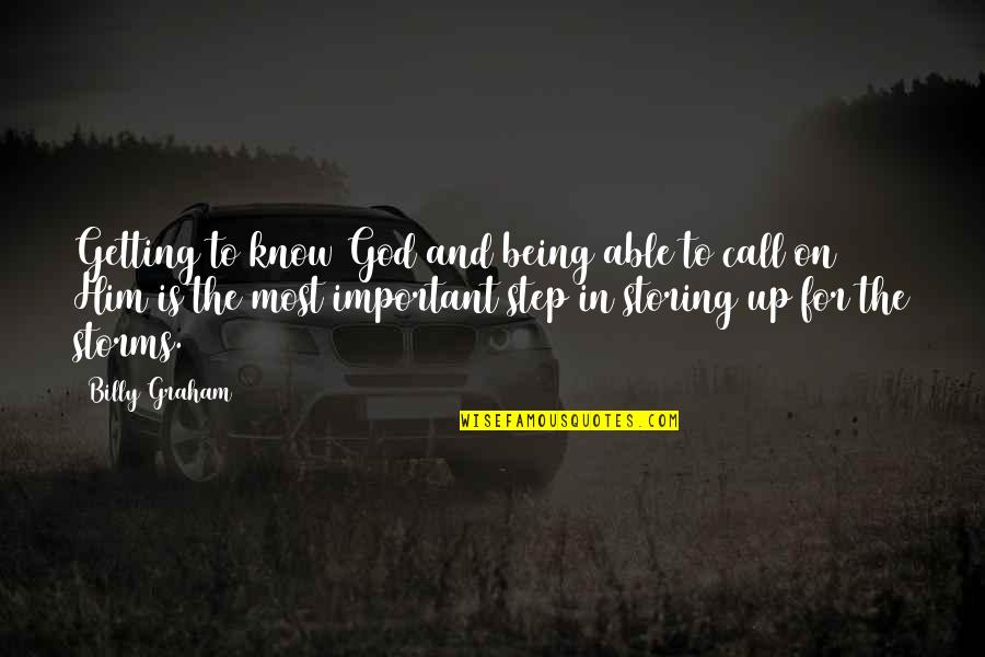 Storms And God Quotes By Billy Graham: Getting to know God and being able to