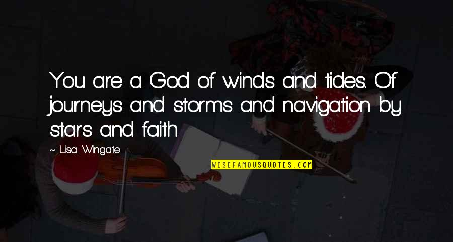 Storms And God Quotes By Lisa Wingate: You are a God of winds and tides.