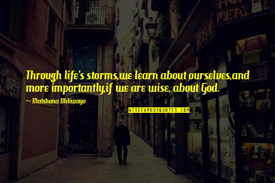 Storms And God Quotes By Matshona Dhliwayo: Through life's storms,we learn about ourselves,and more importantly,if