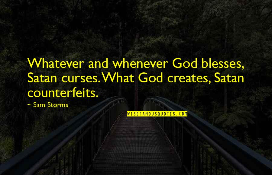 Storms And God Quotes By Sam Storms: Whatever and whenever God blesses, Satan curses. What