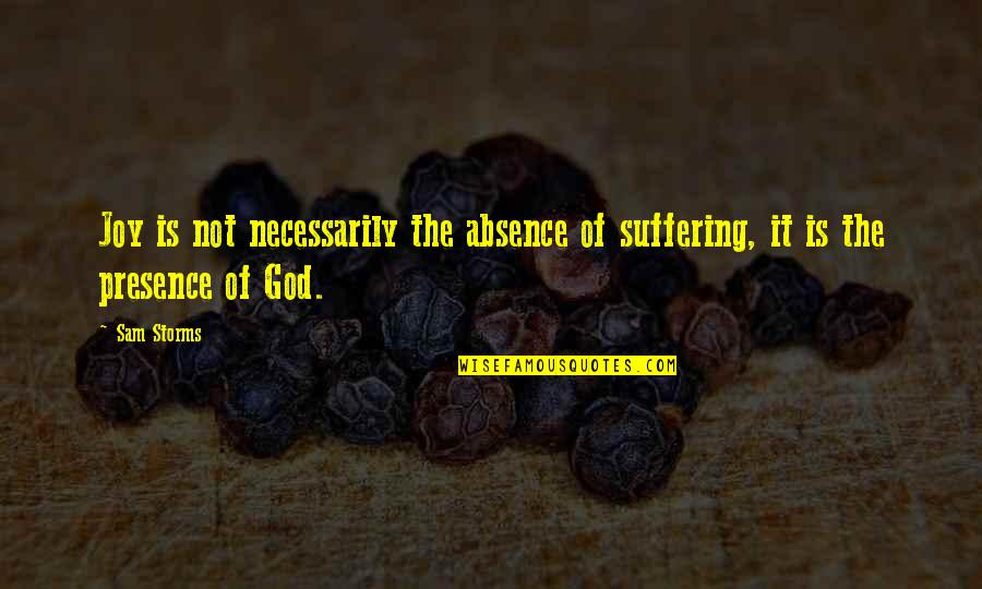 Storms And God Quotes By Sam Storms: Joy is not necessarily the absence of suffering,